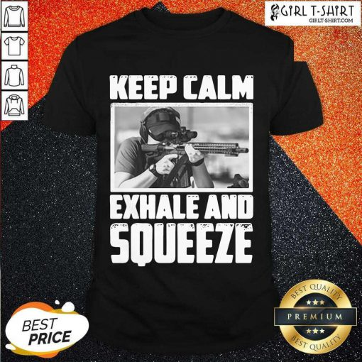 Keep Calm Exhale And Squeeze Shirt