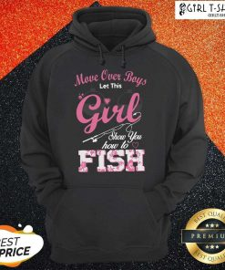Move Over Boys Let This Girl Show You How To Fish Hoodie