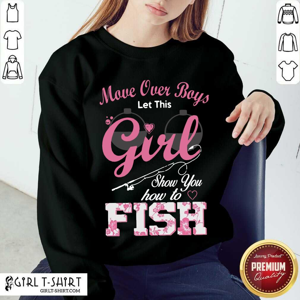 Move Over Boys Let This Girl Show You How To Fish Sweatshirt