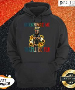Underestimate Me That Will Be Fun Rottweiler Dog Sunflower Hoodie-Design By Girltshirt.com