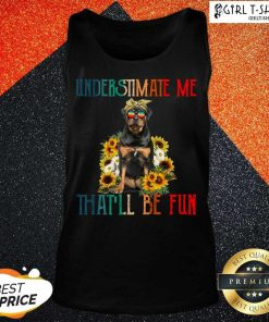 Underestimate Me That Will Be Fun Rottweiler Dog Sunflower Tank Top-Design By Girltshirt.com
