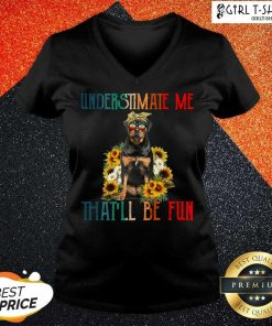 Underestimate Me That Will Be Fun Rottweiler Dog Sunflower V-neck-Design By Girltshirt.com