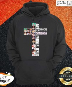 Premium All I Need Today Is A Little Bit Of Gonzaga Bulldogs And A Whole Lot Of Jesus Hoodie-Design By Girltshirt.com
