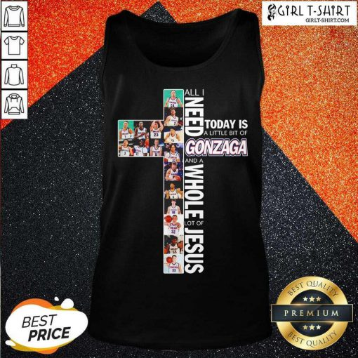 All I Need Today Is A Little Bit Of Gonzaga Bulldogs And A Whole Lot Of Jesus Tank Top-Design By Girltshirt.com