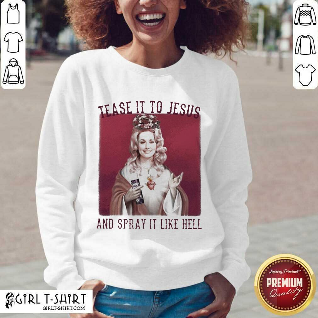 Dolly Parton Tease It To Jesus And Spray It Like Hell V-neck