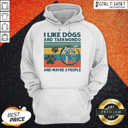 I Like Dogs And Taekwondo And Maybe 3 People Vintage Hoodie-Design By Girltshirt.com