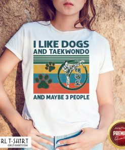I Like Dogs And Taekwondo And Maybe 3 People Vintage Shirt-Design By Girltshirt.com
