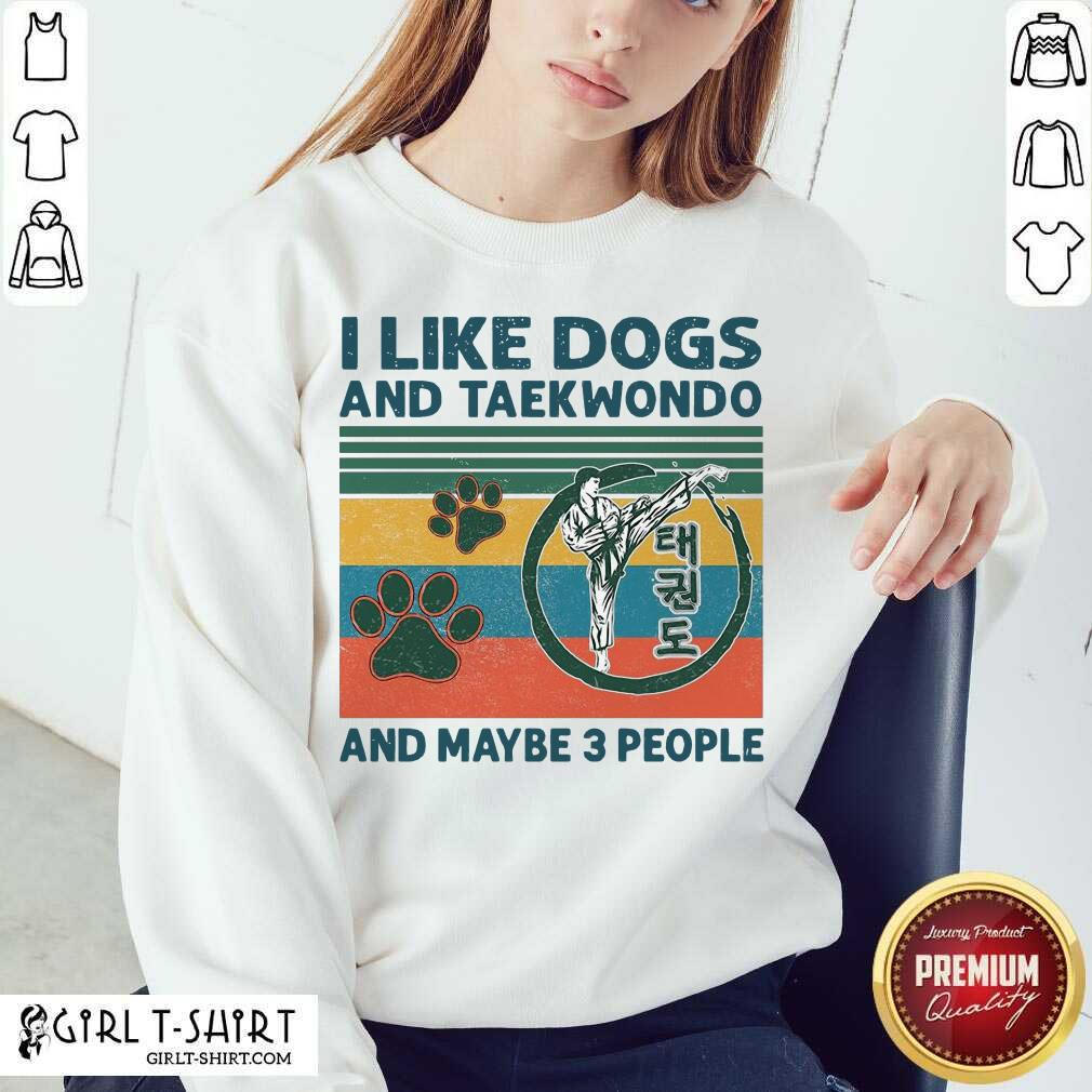 I Like Dogs And Taekwondo And Maybe 3 People Vintage Sweatshirt-Design By Girltshirt.com