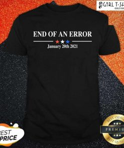 End Of An Error January 20 2021 Shirt
