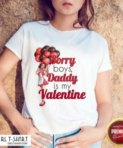 Sorry Boys Daddy Is My Valentine Essential Shirt