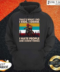 Thats What I Do I Ride I Drink I Hate People And I Know Things Vintage Hoodie