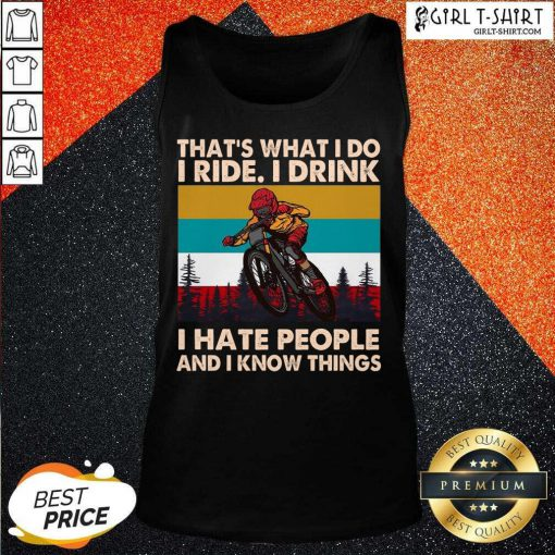 Thats What I Do I Ride I Drink I Hate People And I Know Things Vintage Tank Top