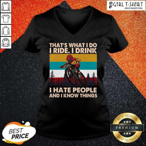 Thats What I Do I Ride I Drink I Hate People And I Know Things Vintage V-neck