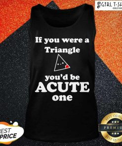 Math Beat Valentines Day If You Were A Triangle You'd Be Acute One Tank Top- Design By Girltshirt.com