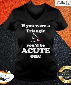 Math Beat Valentines Day If You Were A Triangle You'd Be Acute One V-neck - Design By Girltshirt.com