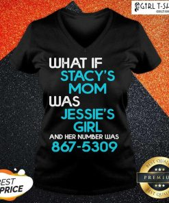 What If Stacys Mom Was Jessies Girl And Her Number Was 867 5309 V-neck