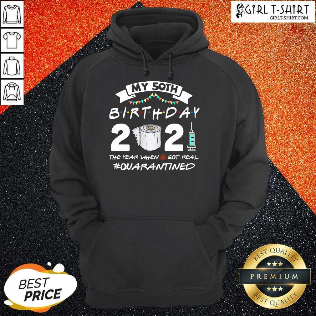 My 50th Birthday 2021 The Year When Got Real Quarantined Hoodie
