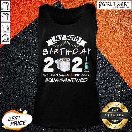 My 50th Birthday 2021 The Year When Got Real Quarantined Tank Top