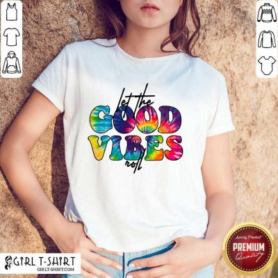 Confident Hip Color Let The Good Vibes Roll 2021 Shirt