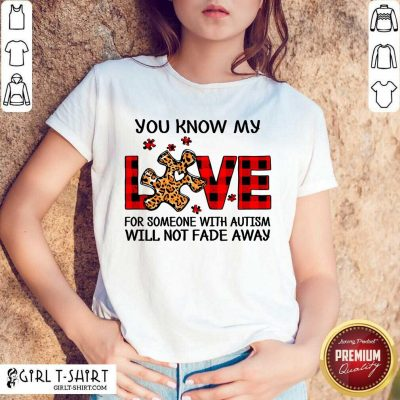 Excited You Know My Love Someone Autism Shirt