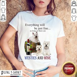 Good Be Just Fine Westies And Wine 2 Shirt