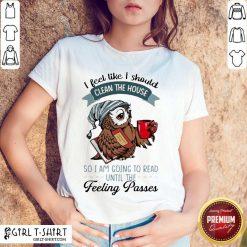 Happy Owl I Feel Clean House Pass 5 Shirt