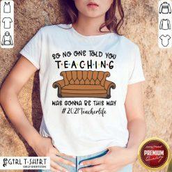 Nice Teaching Gonna 2021 Teacher Shirt