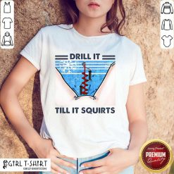 Official Drill It Till It Squirts 2 Shirt