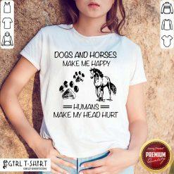 Premium Dogs And Horses Make Me 2 Shirt