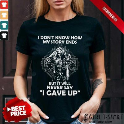 Delighted I Dont Know How My Story Ends But It Will Never Say I Gave Up Shirt