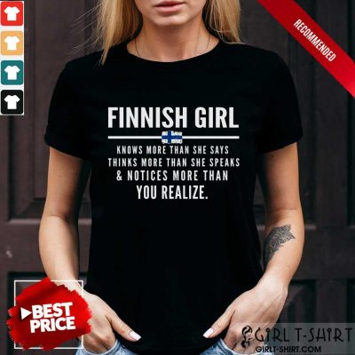 Funny Finnish Girl Knows More Than She Says Thinks More Than She Speaks And Notice More Than You Realize Shirt