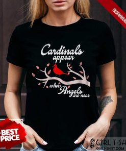 Good Cardinals Appear When Angels Are Near Shirt