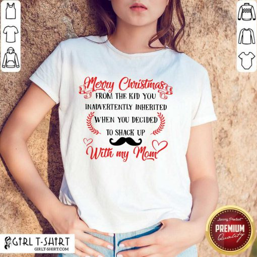 Good Merry Christmas When You Decided To Shack Up With My Mom Shirt
