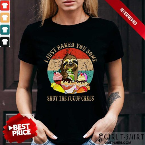 Good Sloth I Just Baked You Some Shut The Fucup Cakes Vintage Shirt