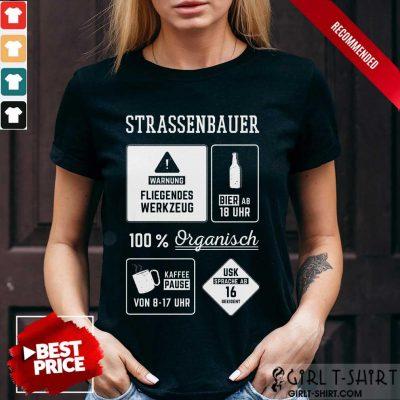 Good Strassenbauer Warnung Bier 100% Organisch Kaffee Usk Shirt
