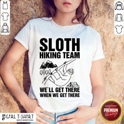 Happy Sloth Hiking Team Well Get There When We Get There Shirt