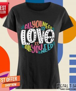 Hot All You Need Is Love Is All You Need Ladies Tee