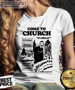 Hot Come To Church Its Great Christenings Weddings Ladies Tee