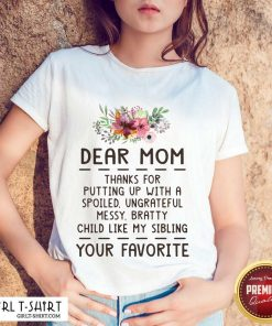 Hot Dear Mom Thanks For Putting Up With A Spoiled Ungrateful Flower Shirt