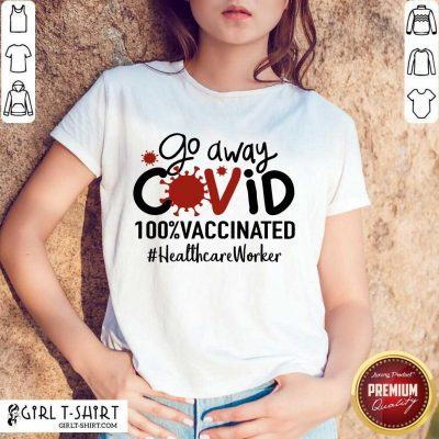 Hot Go Away Covid 100% Vaccinated Healthcare Worker Shirt