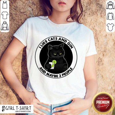 Hot I Like Cat And Gin And Maybe 3 People Shirt