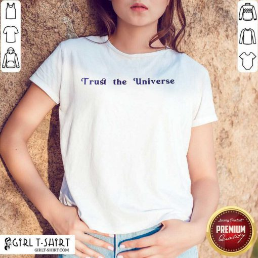 Hot Trust The Universe Shirt