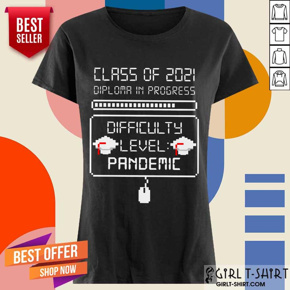 Nice Class Of 2021 Diploma In Progress Difficulty Level Pandemic Ladies Tee