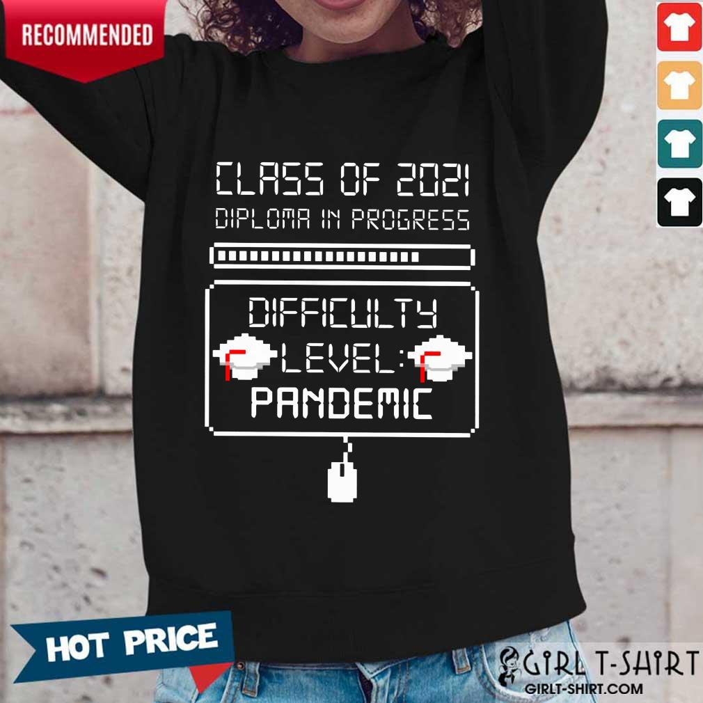 Nice Class Of 2021 Diploma In Progress Difficulty Level Pandemic Long-Sleeved