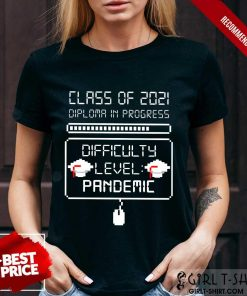 Nice Class Of 2021 Diploma In Progress Difficulty Level Pandemic Shirt
