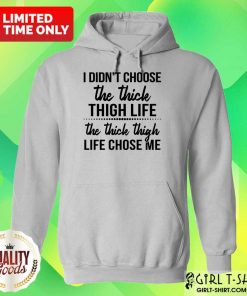 Nice I Didnt Choose The Thick Thigh Life The Thicle Thigh Life Chose Me Hoodie