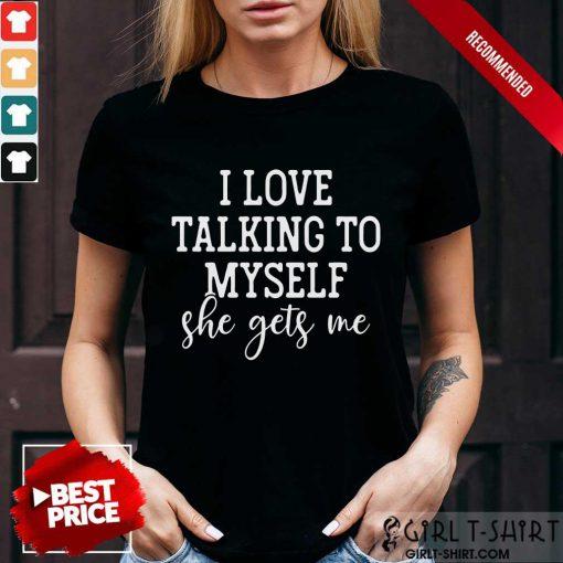 Nice I Love Talking to Myself She Get Me Shirt