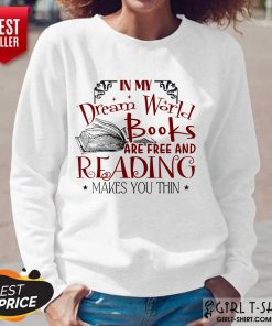 Nice In My Dream World Books Are Free And Reading Makes You Thin Long-Sleeved