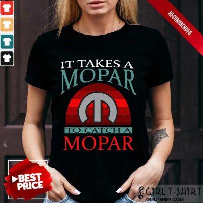 Nice It Takes A Mopar To Catch A Mopar Vintage Shirt