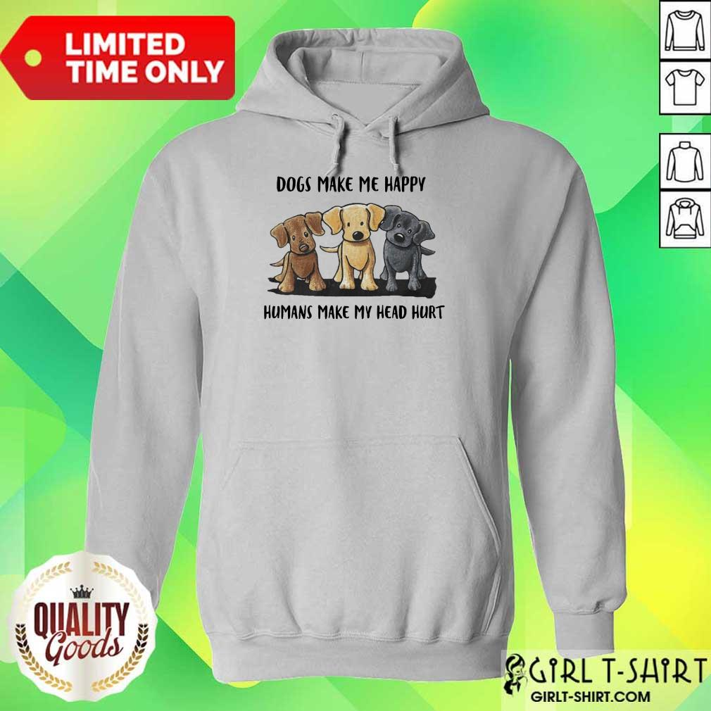 Perfect Dogs Make Me Happy Humans Make My Head Hurt Dog Lover Hoodie